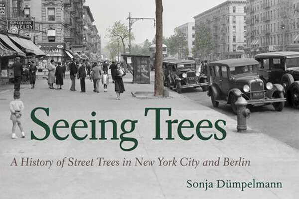 "Cover of book by Sonja Dümpelmann, ""Seeing Trees: A History of Street Trees in New York City and Berlin"""