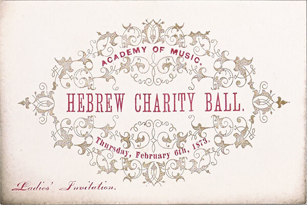 Historic ticket with words Academy of Music Hebrew Charity Ball Thursday February 6th, 1873 Ladies' Invitation printed on front.