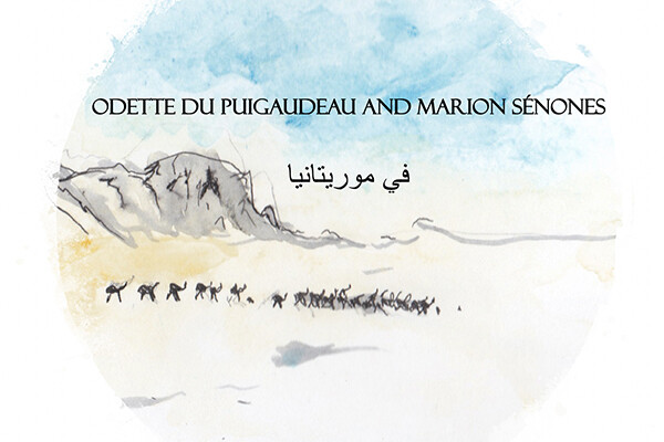 "Watercolor image of an aerial view of the Saharan desert, with a row of camels against a backdrop of grey mountains and a light blue sky, with the words ""Odette du Puigaudeau and Marion Senones"" against the sky."